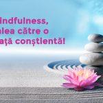 Ce este Mindfulness?